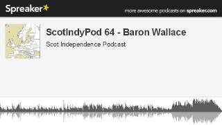 ScotIndyPod 64 - Baron Wallace (made with Spreaker)