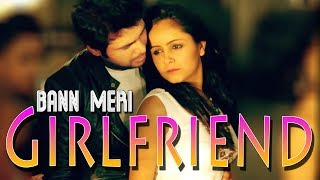 Bann Meri Girlfriend  Full Song  Girlfriend  Nitz