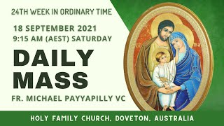 Daily Mass   18 SEPT 9:15 AM (AEST)   Fr. Michael Payyapilly VC   Holy Family Church, Doveton