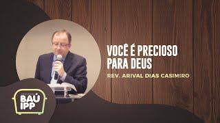 Você é Precioso para Deus   Baú IPP   Rev. Arival Dias Casimiro   IPP TV