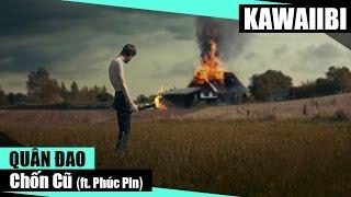 Chốn Cũ - Quân Đao ft. Phúc Pin [ Video Lyrics ]