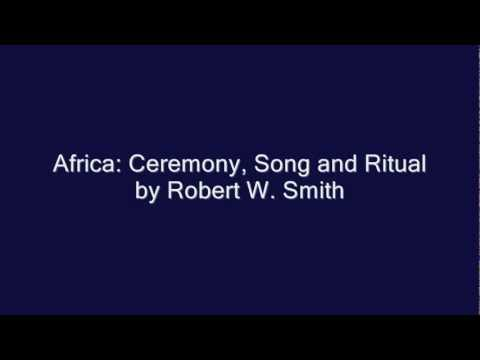 Africa: Ceremony, Song and Ritual by Robert W. Smith