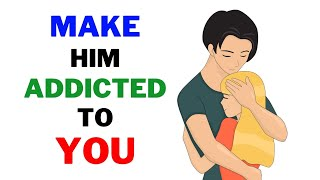 10 Ways To Make A Man Addicted To You (Dating Advice For Women)