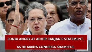 Sonia Gandhi upset with Adhir Ranjan Chowdhury over his statem…