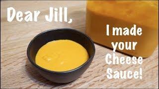 Dear Jill, I made your Cheese Sauce