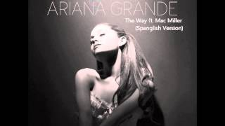 Ariana Grande - The Way ft. Mac Miller (Spanglish
