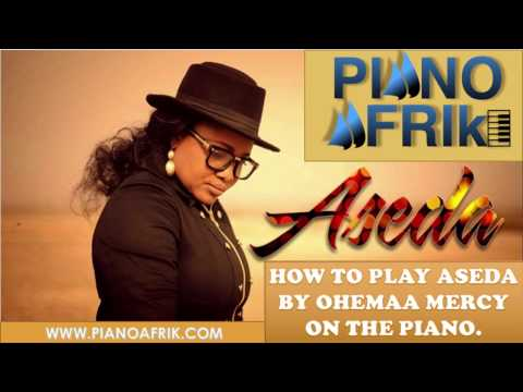 (FULL VIDEO) HOW TO PLAY ASEDA BY OHEMAA MERCY ON THE PIANO