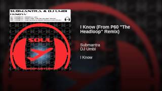 "I Know (From P60 ""The Headloop"" Remix)"