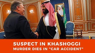 "Saudis transfer $100M to US Gov, as suspect in Khashoggi murder dies in ""car accident"""