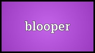 Blooper Meaning