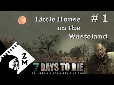 Little House on the Wasteland, Day 1 (7 days to die co op survival in alpha 14)