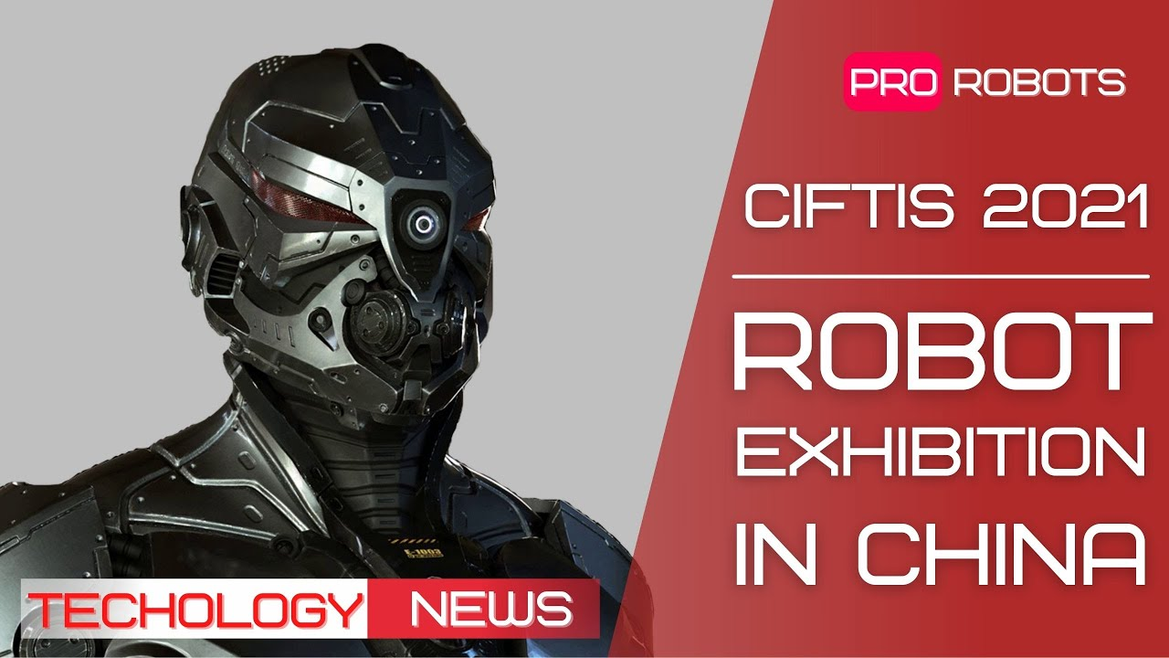 CIFTIS 2021 - Robot Expo in China  |The latest robots and artificial intelligence developments