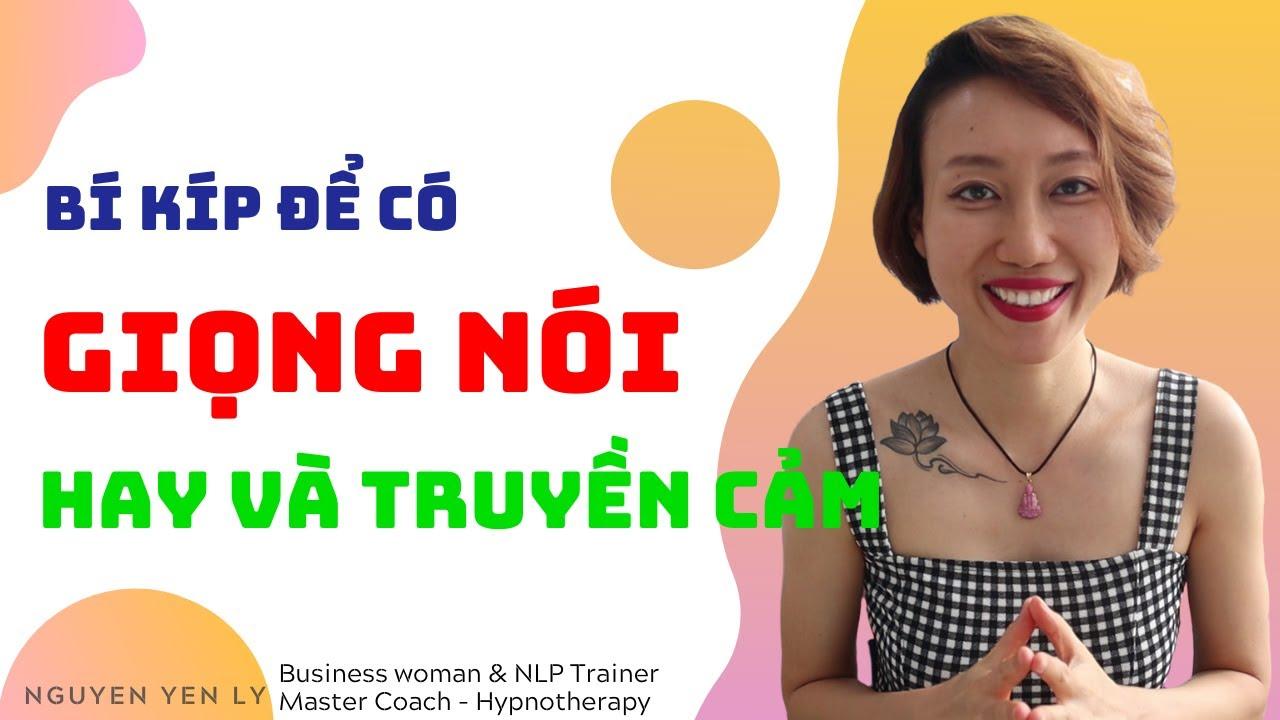 Bí kíp để có một GIỌNG NÓI HAY và TRUYỀN CẢM   Nguyen Yen Ly