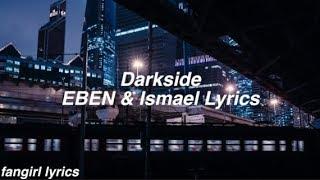 Darkside || EBEN & Ismael Lyrics