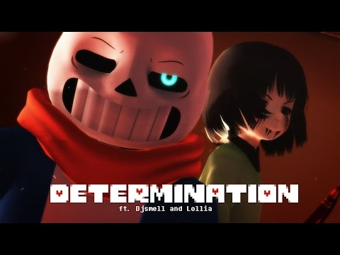 [ MMD ♥ Undertale ] ♥ DETERMINATION ♥ ft. Djsmell and Lollia