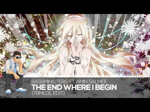 【Progressive】 BASSMinisters ft. Amin Salmee - The End Where I Begin (trmlol Edit)