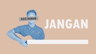 Aziz Harun - Jangan (Lirik)