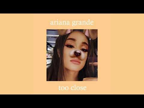 Too Close - Ariana Grande (unreleased)