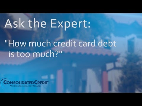 "Ask the Expert: ""How Much Credit Card Debt is Too Much?"""