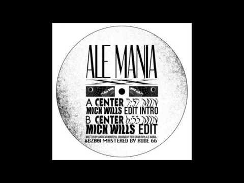 Ale Mania - Center (Mick Wills Edit)