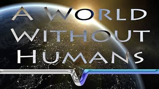 A World Without Humans - What If We Never Existed?