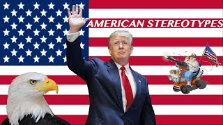 American Stereotypes! Are they true?