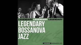 Legendary Bossa Nova Jazz - 2015 - Full Album