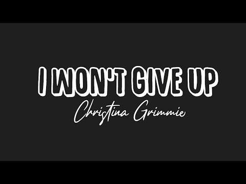 I won't give up- Christina Grimmie (lyrics)