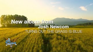 """Josh Newcom - """"Turns Out The Grass Is Blue"""" Album Trailer"""