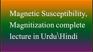 Magnetic susceptibility and Magntization complete lecture| Magnetic properties