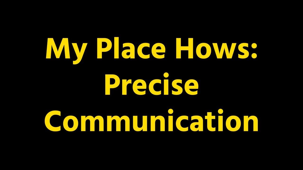 My Place Hows: Precise Communication