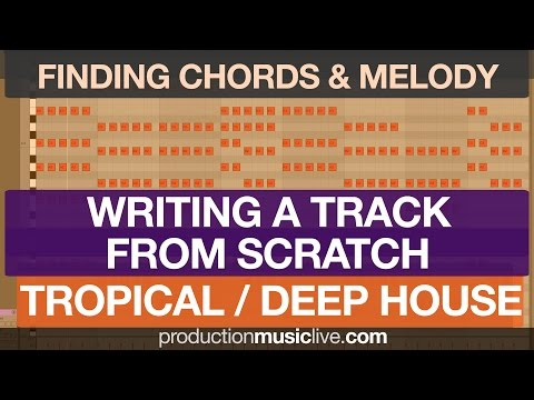 Writing Chords and Melody from Scratch: Tropical / Deep House