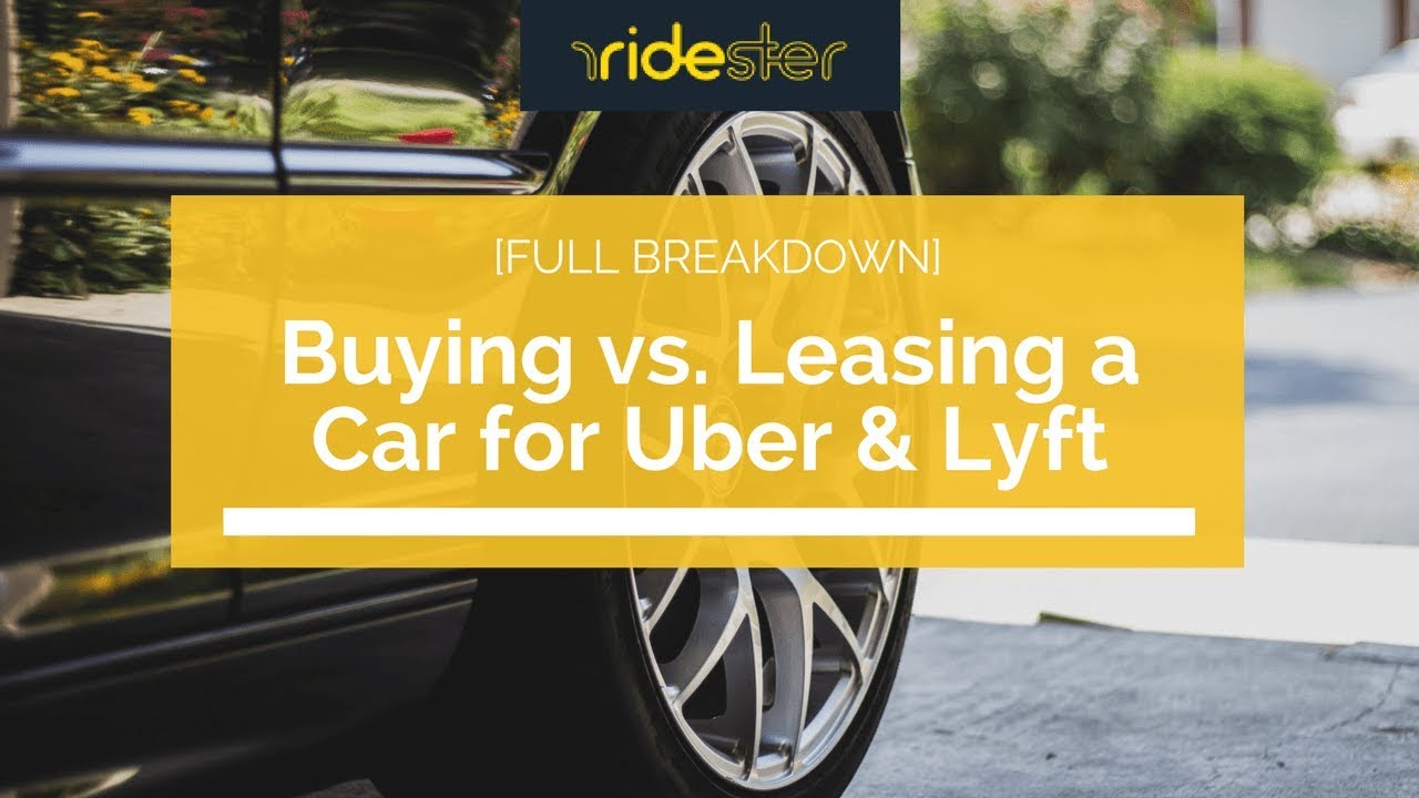 Leasing A Car Through Uber >> Buying Vs Leasing A Car For Uber Lyft Full Breakdown