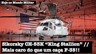 sikorsky ch 53k king stallion mais caro do que um cac a f 35