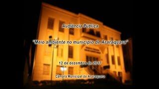 Audiência Pública - Meio ambiente no município de Araraquara 12/12/2017