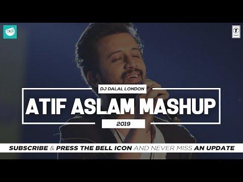 Atif Aslam   Mashup   2019   Dj Dalal London   Romantic   Love Songs   TEAM OF INDIAN DJS