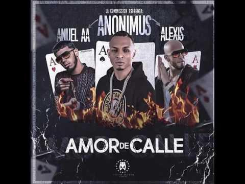 Amor de Calle  (Anonimus Ft  Anuel AA y Alexis)