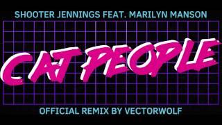 Shooter Jennings feat. Marilyn Manson - Cat People (Vectorwolf Remix) YouTube Videos