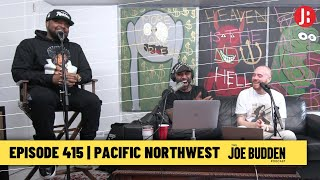 The Joe Budden Podcast Episode 415 | Pacific Northwest