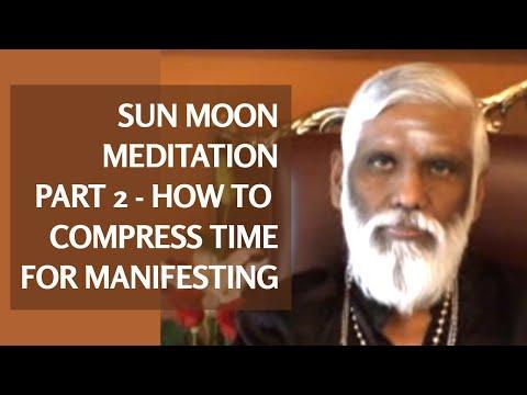 How to Compress Time for Manifestation - Part 2: Sun Moon Meditation & Prana Meditation