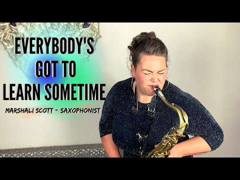 EVERYBODY'S GOT TO LEARN SOMETIME (I Need Your Loving) SAXOPHONE cover by Marshali Scott