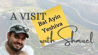 A Visit with Shmuel to Bat Ayin Yeshiva