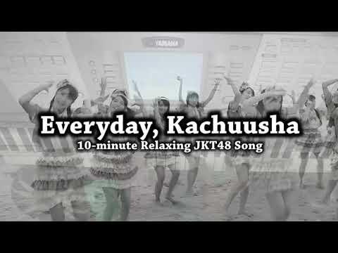 EVERYDAY KACHUUSHA (10-Minute Relaxing JKT48 Piano)