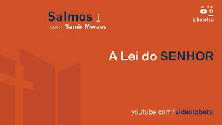 A Lei do SENHOR - Salmo 1   Samir Moraes