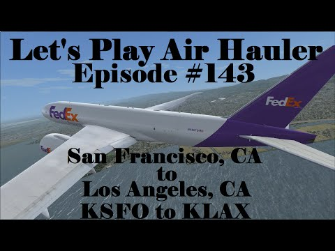 FSX | Let's Play Air Hauler Episode #143 - San Fran to L.A. | Boeing 777F