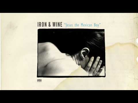 Iron & Wine - Jesus the Mexican Boy