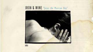 Watch Iron  Wine Jesus The Mexican Boy video