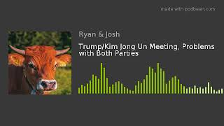 Trump/Kim Jong Un Meeting, Problems with Both Parties