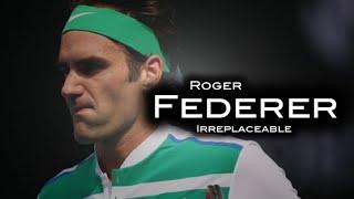Roger Federer - Irreplaceable ᴴᴰ