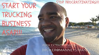 START YOUR TRUCKING, DISPATCHING OR BROKERAGE BUSINESS ASAP!!! STOP PROCRASTINATING!!! MOTIVATION!!!